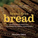 Bread-Free Bread: Amazingly Healthy Gluten-Free, Grain-Free Breads, Muffins, Cookies & More by Nerissa Oden (2014-11-03)