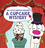The Little Sweeties Present: A Cupcake Mystery