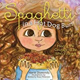 Spaghetti in a Hot Dog Bun: Having the Courage to Be Who You Are: Written by Maria Dismondy, 2012 Edition, (Reprint) Publisher: Making Spirits Bright: One Book at [Hardcover]