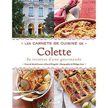Les Carnets de cuisine de Colette: 80 recettes d'une gourmande