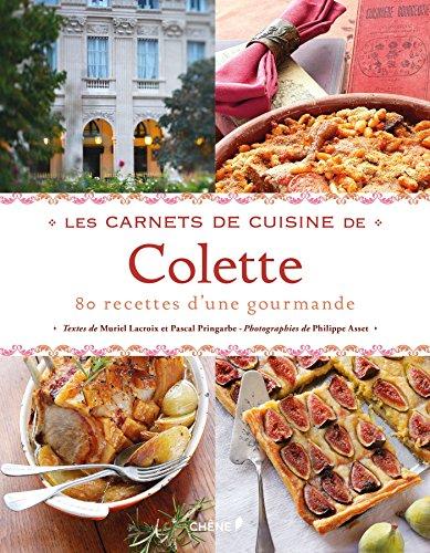 Les Carnets de cuisine de Colette: 80 recettes d'une gourmande par Muriel Lacroix