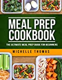 Meal Prep Cookbook: The Ultimate Meal Prep Guide for Beginners. Over 100 Quick, Wholesome and Delicious Recipes for Weight Loss and Clean Eating (Plan ahead, batch cooking recipes)
