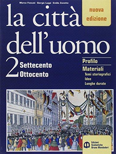 La città dell'uomo. Per il secondo biennio. Con espansione online: La città dell' uomo 2. Settecento - ottocento. Nuova edizione