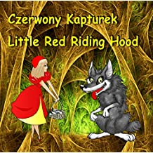Czerwony Kapturek. Little Red Riding Hood. Bilingual Fairy Tale in Polish and English : Dual Language Picture Book for Kids (Polish - English Edition) ... Polish - English Books for Children 3)