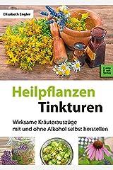 Heilpflanzen-Tinkturen: Über 80 wirksame Kräuterauszüge mit und ohne Alkohol (CompBook Health Edition) Taschenbuch