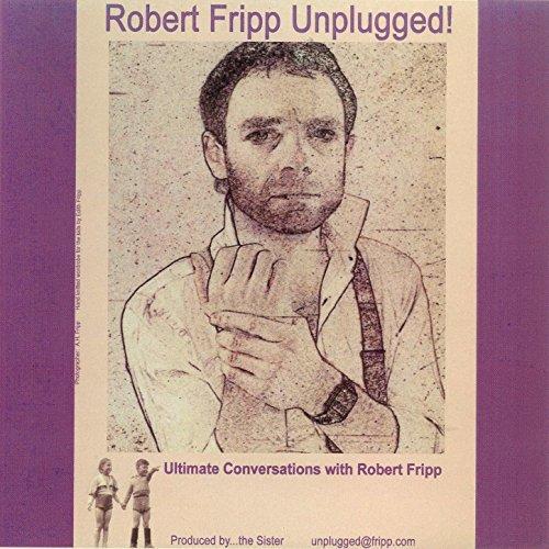 Robert Fripp... Unplugged!