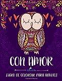 Con Amor: Libro De Colorear Para Adultos: Un regalo original antiestrés para colorear dirigido a...