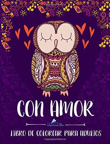Con Amor: Libro De Colorear Para Adultos: Un regalo original antiestrés para colorear dirigido a hombres, mujeres, adolescentes y personas mayores que a la relajación y el alivio del estrés