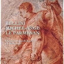 Bellini, Michel-Ange, Le Parmesan : L'épanouissement du dessin à la Renaissance
