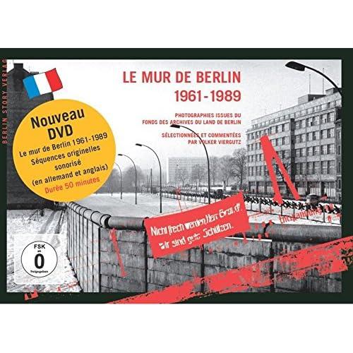 Le Mur de Berlin 1961-1989: Photographies issues du fonds des archives du Land de Berlin