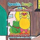 Sprookie, Froogle & the Three Possum Bandits (English Edition)
