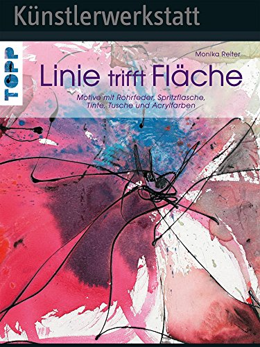 Linie trifft Fläche: Motive mit Rohrfeder, Spritzflasche, Tinte, Tusche und Acrylfarben (Künstlerwerkstatt)