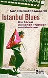 Annette Großbongardt: Istanbul Blues. Die Türkei zwischen Tradition und Moderne