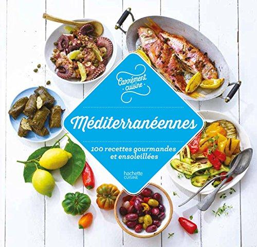Méditerranée : 100 recettes gourmandes et ensoleillées