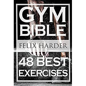 Bodybuilding: Gym Bible: 48 Best Exercises To Add Strength And Muscle (Bodybuilding For Beginners, Weight Training, Bodybuilding Workouts) (Bodybuildi