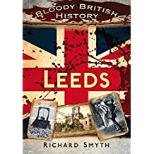 Bloody British History: Leeds (Bloody History) by Richard Smyth (2013-04-01)