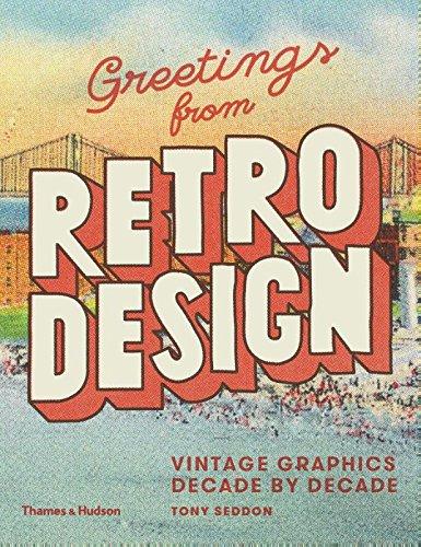 Greetings from Retro Design: Vintage Graphics Decade by Decade por Tony Seddon