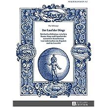 Der Lauf der Dinge. Wechselverhältnisse zwischen Raum, Ding und Figur bei der narrativen Konstitution von Anderwelten im «Wigalois» und im «Lanzelet» ... und allgemeinen Literaturwissenschaft)