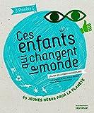 Ces Enfants Qui Changent Le Monde. Un Livre de La Fondation Goodplanet