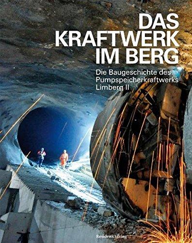 Das Kraftwerk im Berg: Die Baugeschichte des Pumpspeicherkraftwerks Limberg II