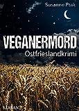 Veganermord. Ostfrieslandkrimi (Ostfriesische Spinngruppe ermittelt 11) von Susanne  Ptak