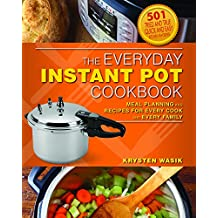 The Everyday Instant Pot Cookbook: Meal Planning and Recipes for Every Cook and Every Family