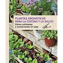 Plantas aromáticas para la cocina y la salud: cómo cultivarlas y conservarlas en casa (JARDINERIA, Band 108304)
