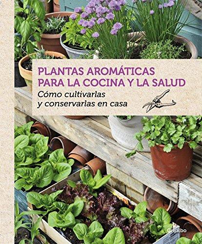 Plantas aromáticas para la cocina y la salud/ Aromatic herbs for cooking and health: Cómo cultivarlas y consevarlas en casa / How to Grow and Keep Them at Home por Bénédicte Boudassou