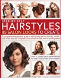 Step by Step Hairstyles: 85 Salon Looks to Create: A Comprehensive Practical Guide to Styling Your Hair for Stunning Results, with More Than 80 Complete Looks Shown in 500 How-to Photographs