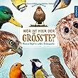 Wer ist hier der Größte?: Unsere Vögel in voller Lebensgröße