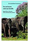 Les animaux sont ma famille: Regard d'une vétérinaire sur la communication animale