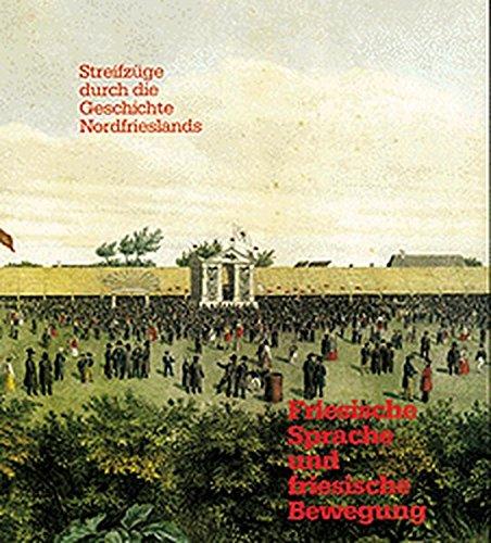 Friesische Sprache und friesische Bewegung: Streifzüge durch die Geschichte Nordfrieslands (Schriftenreihe des Kreisarchivs Nordfriesland)