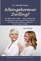 Alleingeborener Zwilling?: Du bist nicht allein - dein verlorener Zwilling ist immer noch für dich da. Sei bereit für deinen Aufbruch in ein neues Leben! ... für empfindsame Seelen – AZ Band 1) Kindle Ausgabe