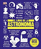 El Libro de la Astronomía (Grandes Ideas, Explicaciones Sencillas / Big Ideas Simply Explained)
