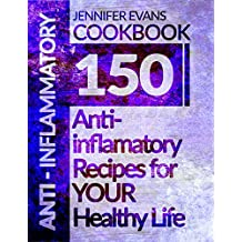 Anti-Inflammatory Cookbook: 150 Anti-Inflammatory Recipes for YOUR Healthy Life (English Edition)