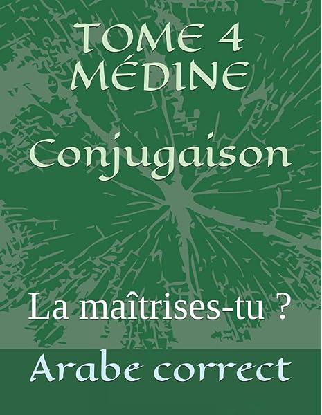 Amazon Fr Tome 4 Medine Conjugaison La Maitrises Tu Arabe Correct Livres