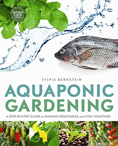 Aquaponic Gardening: A Step-By-Step Guide to Raising Vegetables and Fish Together por Sylvia Bernstein