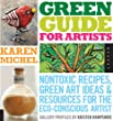 Green Guide for Artists: Non-Toxic Recipes, Green Art Ideas, and Resources for the Eco-Conscious Artist