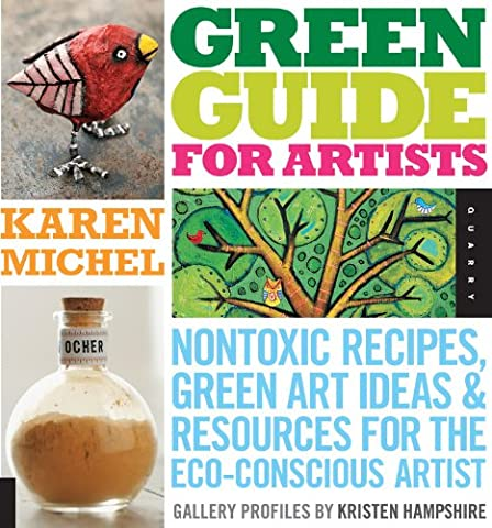 Green Guide for Artists: Non-toxic Recipes, Green Art Ideas, and