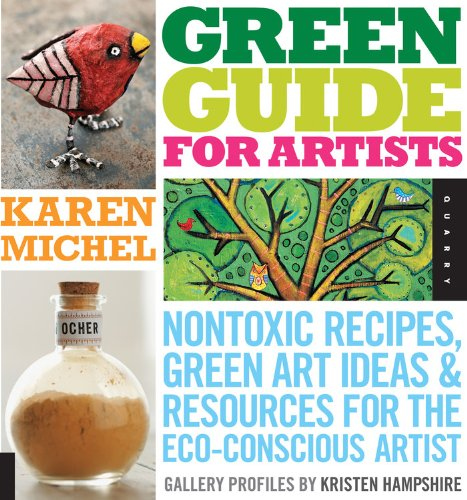 Green Guide for Artists: Non-toxic Recipes, Green Art Ideas, and Resources for the Eco-conscious Artist -