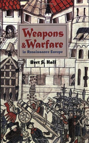 Weapons and Warfare in Renaissance Europe: Gunpowder, Technology, and Tactics (Johns Hopkins Studies in the History of Technology) por Bert S. Hall