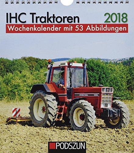 International Harvester Company (IHC Traktoren 2018: Wochenkalender mit 53 Fotografien)