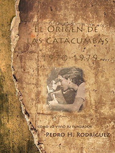 El Origen De Las Catacumbas 1970-1979: Como Lo Vivió Su Fundador por Pedro H. Rodriguez