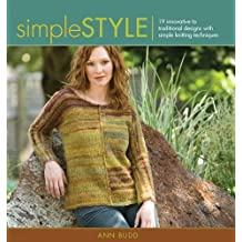 Simple Style: 19 Innovative to Traditional Designs with Simple Knitting Techniques by Ann Budd (2009-02-24)