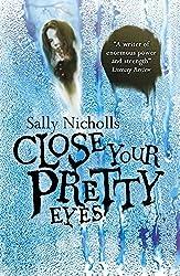 Close Your Pretty Eyes by Sally Nicholls (7-Nov-2013) Paperback
