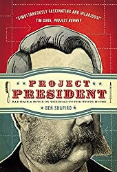 PROJECT PRESIDENT HB: Bad Hair and Botox on the Road to the White House by SHAPIRO BEN (2010-01-01)
