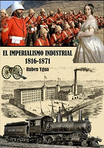 EL IMPERIALISMO INDUSTRIAL: 1816-1871 por Ruben Ygua