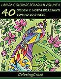 Libri Da Colorare Per Adulti: 40 Disegni E Motivi Rilassanti Contro Lo Stress, Serie Di Libri Da Colorare Per Adulti Da Www.coloringcraze.com: Volume 6