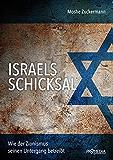 Israels Schicksal: Wie der Zionismus seinen Untergang betreibt