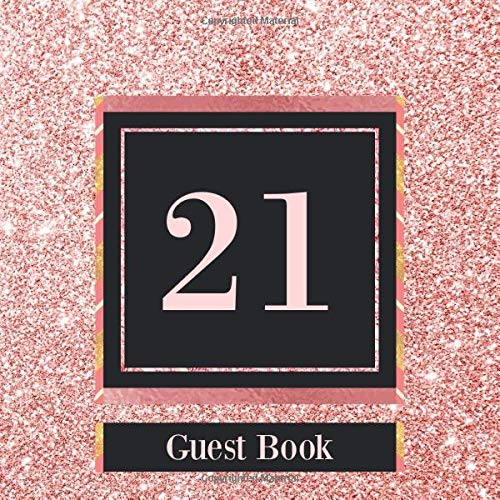 21 Guest Book: Rose Gold Guest Book For 21st Birthday / Wedding Anniversary -  Cute Keepsake Memory Book For Party Guests to Leave Signatures, Notes and Wishes in - 21 yr Old / Married